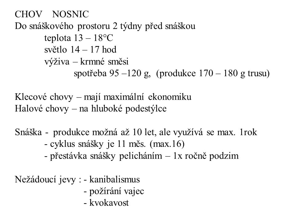 CHOV NOSNIC Do snáškového prostoru 2 týdny před snáškou teplota 13 – 18°C světlo 14 – 17 hod výživa – krmné směsi spotřeba 95 –120 g, (produkce 170 –