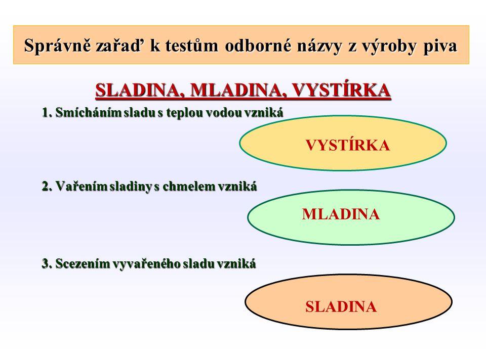 Správně zařaď k testům odborné názvy z výroby piva SLADINA, MLADINA, VYSTÍRKA 1.