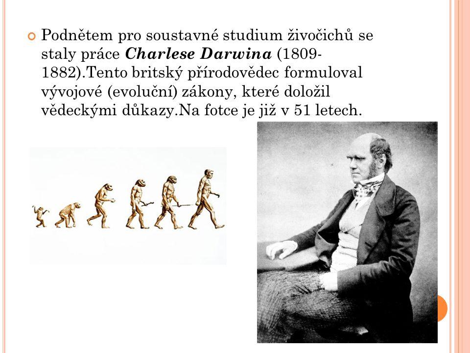 Podnětem pro soustavné studium živočichů se staly práce Charlese Darwina (1809- 1882).Tento britský přírodovědec formuloval vývojové (evoluční) zákony