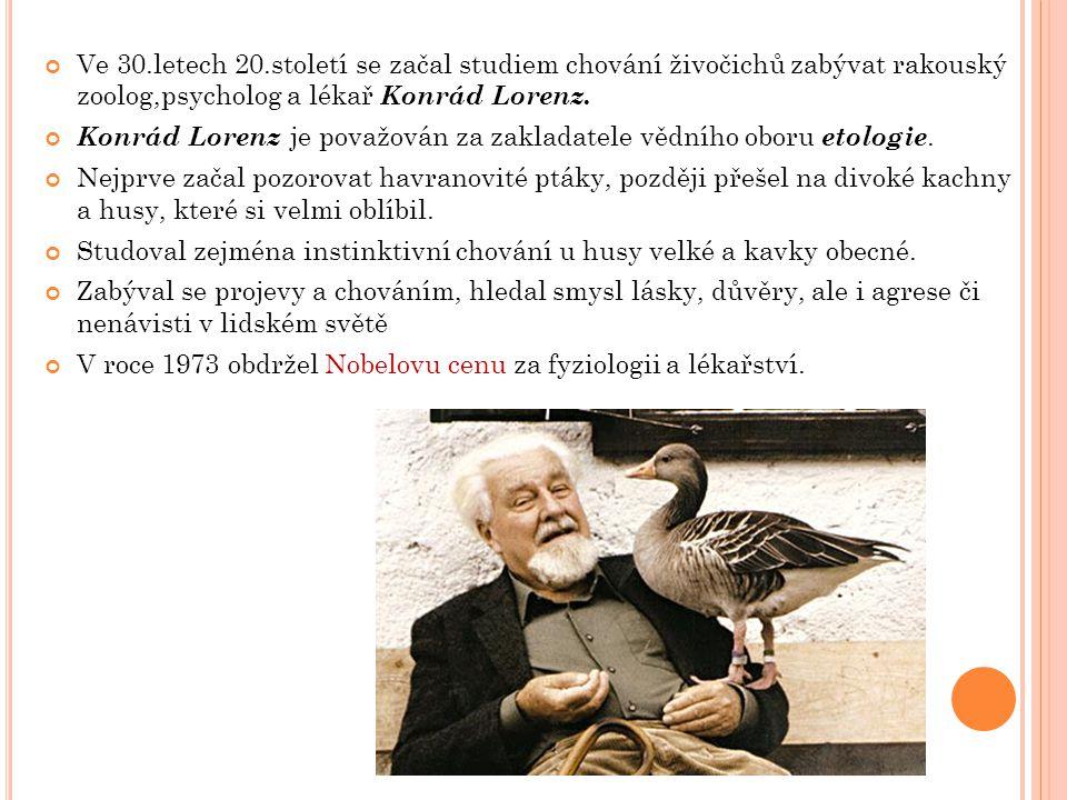 Ve 30.letech 20.století se začal studiem chování živočichů zabývat rakouský zoolog,psycholog a lékař Konrád Lorenz. Konrád Lorenz je považován za zakl