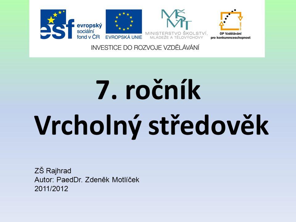 7. ročník Vrcholný středověk ZŠ Rajhrad Autor: PaedDr. Zdeněk Motlíček 2011/2012