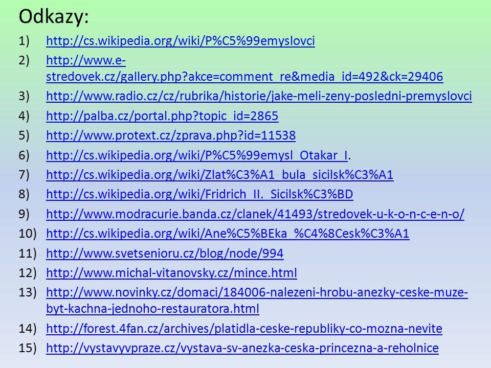 Odkazy: 1)http://cs.wikipedia.org/wiki/P%C5%99emyslovcihttp://cs.wikipedia.org/wiki/P%C5%99emyslovci 2)http://www.e- stredovek.cz/gallery.php?akce=com