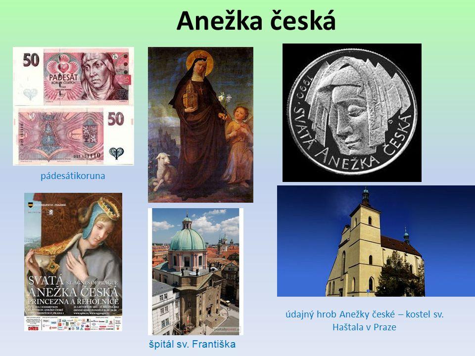 Anežka česká údajný hrob Anežky české – kostel sv. Haštala v Praze pádesátikoruna špitál sv. Františka
