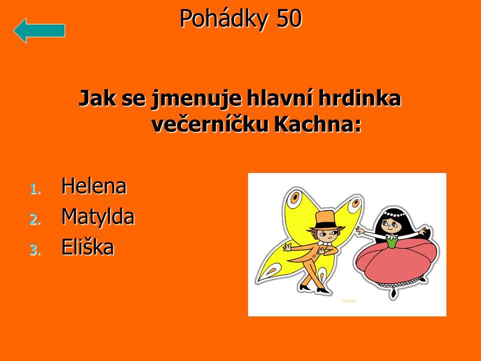 Jak se jmenuje hlavní hrdinka večerníčku Kachna: 1. Helena 2. Matylda 3. Eliška Pohádky 50
