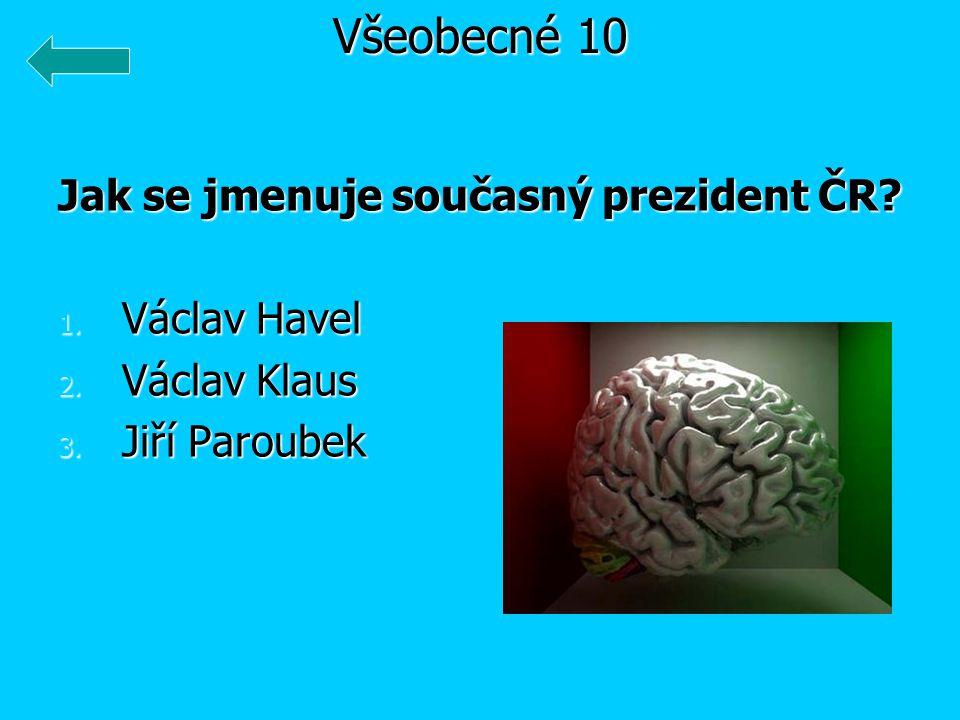 Jak se jmenuje současný prezident ČR 1. Václav Havel 2. Václav Klaus 3. Jiří Paroubek Všeobecné 10