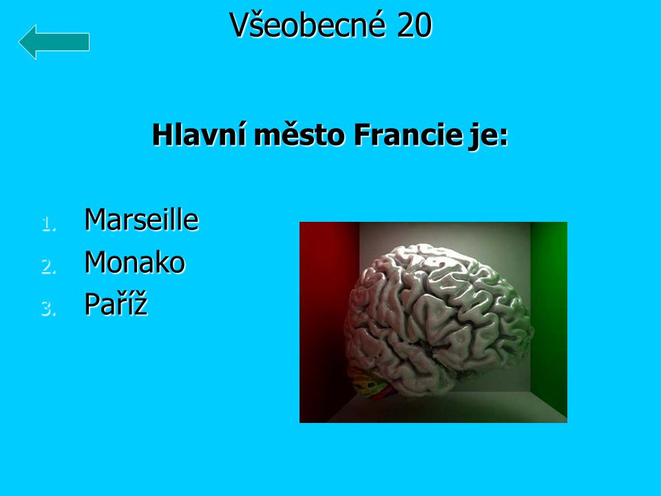 Hlavní město Francie je: 1. Marseille 2. Monako 3. Paříž Všeobecné 20