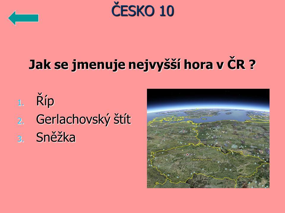 Jak se jmenuje nejvyšší hora v ČR 1. Říp 2. Gerlachovský štít 3. Sněžka ČESKO 10