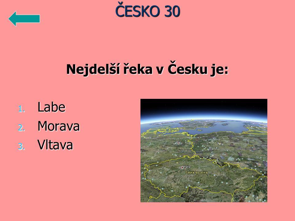 Nejdelší řeka v Česku je: 1. Labe 2. Morava 3. Vltava ČESKO 30
