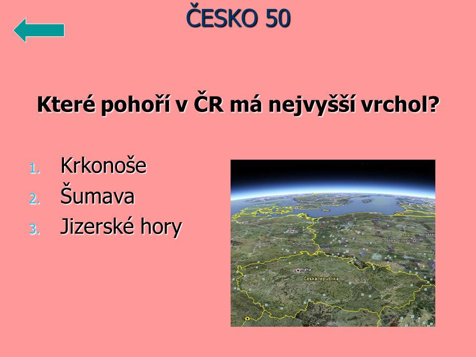 Které pohoří v ČR má nejvyšší vrchol 1. Krkonoše 2. Šumava 3. Jizerské hory ČESKO 50