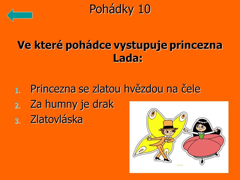 Ve které pohádce vystupuje princezna Lada: 1. Princezna se zlatou hvězdou na čele 2.