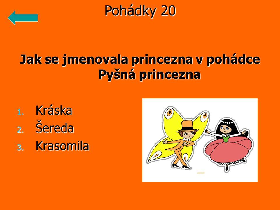 Jak se jmenovala princezna v pohádce Pyšná princezna 1. Kráska 2. Šereda 3. Krasomila Pohádky 20