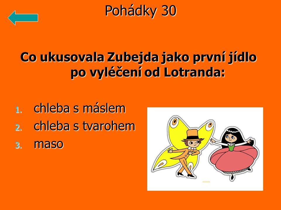 Co ukusovala Zubejda jako první jídlo po vyléčení od Lotranda: 1.