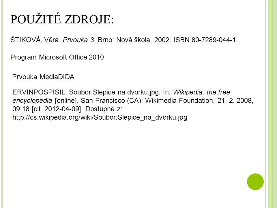 Program Microsoft Office 2010 ŠTIKOVÁ, Věra. Prvouka 3. Brno: Nová škola, 2002. ISBN 80-7289-044-1. POUŽITÉ ZDROJE: Prvouka MediaDIDA ERVINPOSPISIL. S