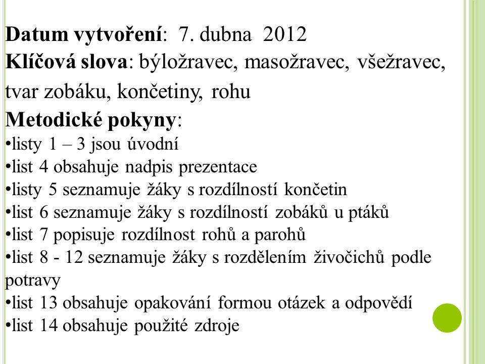 Datum vytvoření: 7. dubna 2012 Klíčová slova: býložravec, masožravec, všežravec, tvar zobáku, končetiny, rohu Metodické pokyny: listy 1 – 3 jsou úvodn