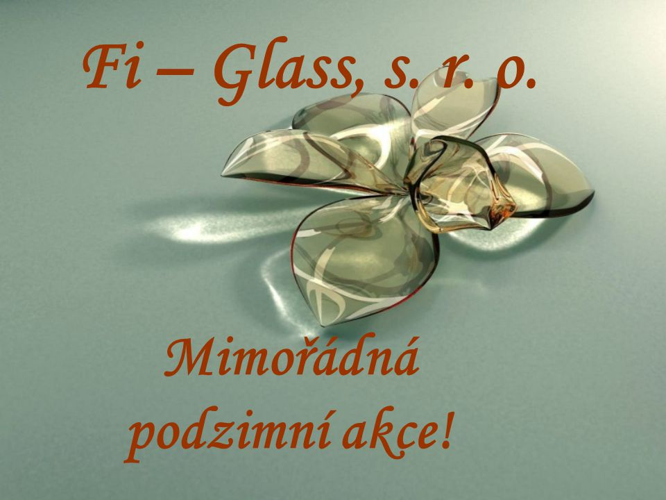 Fi – Glass, s. r. o. Mimořádná podzimní akce!