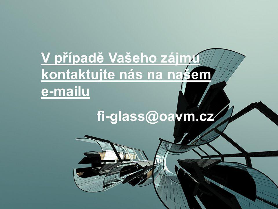 V případě Vašeho zájmu kontaktujte nás na našem e-mailu fi-glass@oavm.cz