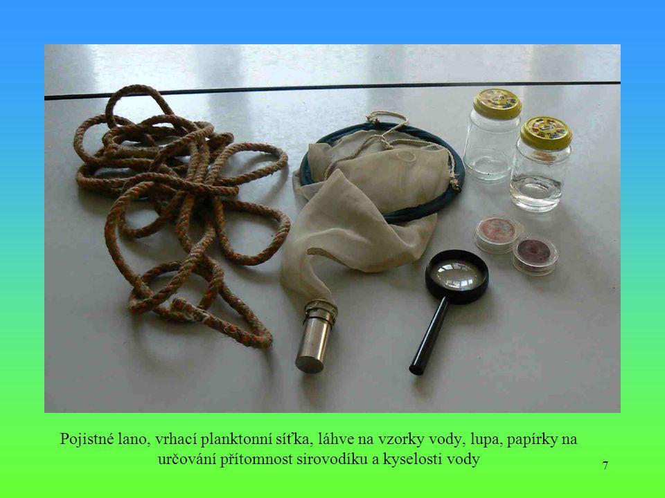 7 Pojistné lano, vrhací planktonní síťka, láhve na vzorky vody, lupa, papírky na určování přítomnost sirovodíku a kyselosti vody