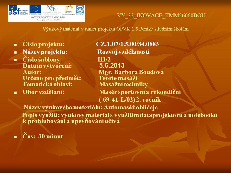 VY_32_INOVACE_TMM26060BOU Výukový materiál v rámci projektu OPVK 1.5 Peníze středním školám Číslo projektu: CZ.1.07/1.5.00/34.0883 Název projektu: Rozvoj vzdělanosti Číslo šablony: III/2 Datum vytvoření: 5.6.2013 Autor: Mgr.