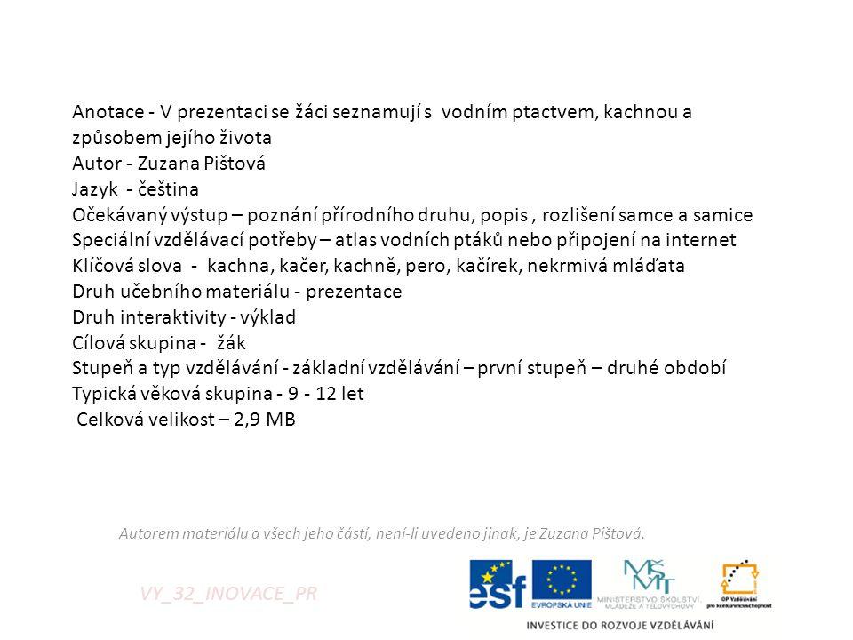 VY_32_INOVACE_PR Anotace - V prezentaci se žáci seznamují s vodním ptactvem, kachnou a způsobem jejího života Autor - Zuzana Pištová Jazyk - čeština O
