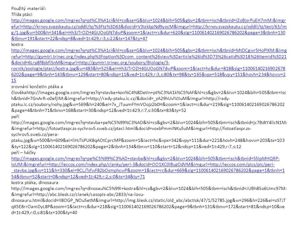 Použitý materiál: Třída ptáci http://images.google.com/imgres?q=pt%C3%A1ci&hl=cs&sa=G&biw=1024&bih=505&gbv=2&tbm=isch&tbnid=iZoBjsrPuEH7mM:&imgr efurl