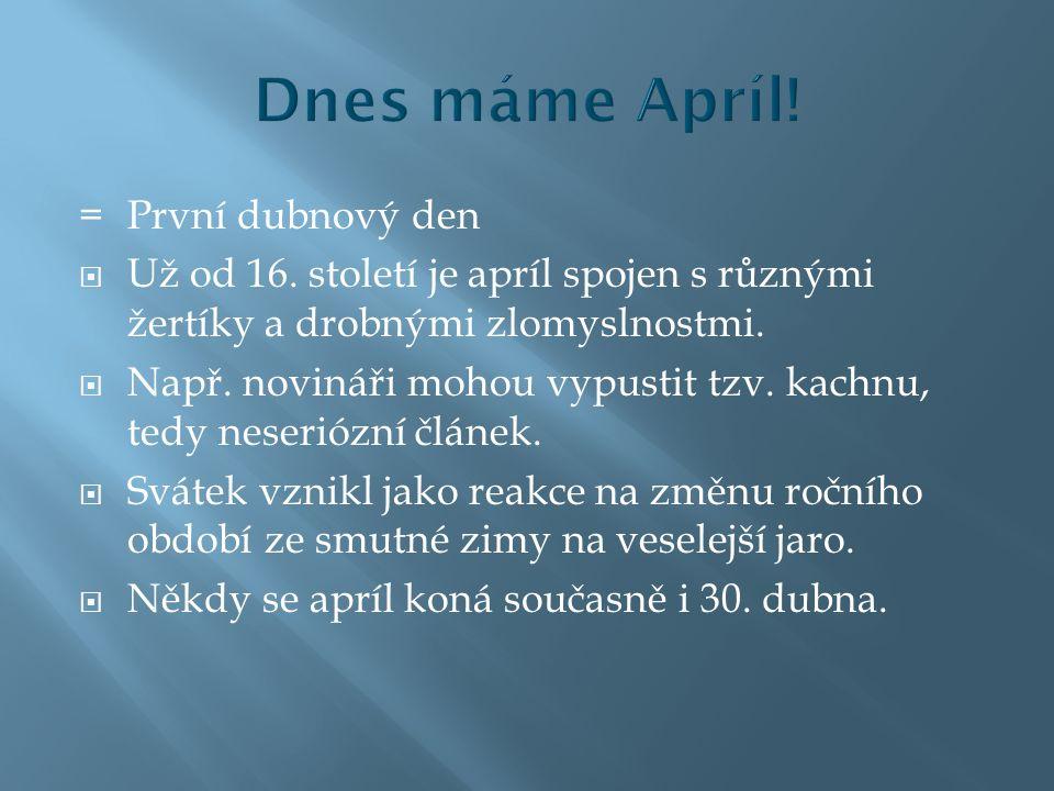 =První dubnový den  Už od 16.století je apríl spojen s různými žertíky a drobnými zlomyslnostmi.