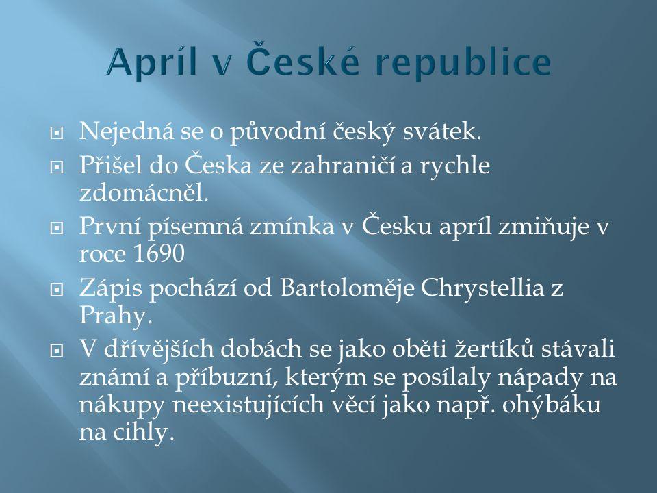 =První dubnový den  Už od 16. století je apríl spojen s různými žertíky a drobnými zlomyslnostmi.  Např. novináři mohou vypustit tzv. kachnu, tedy n