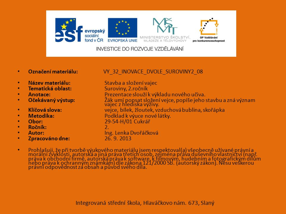 Označení materiálu: VY_32_INOVACE_DVOLE_SUROVINY2_08 Název materiálu: Stavba a složení vajec Tematická oblast: Suroviny, 2.ročník Anotace: Prezentace