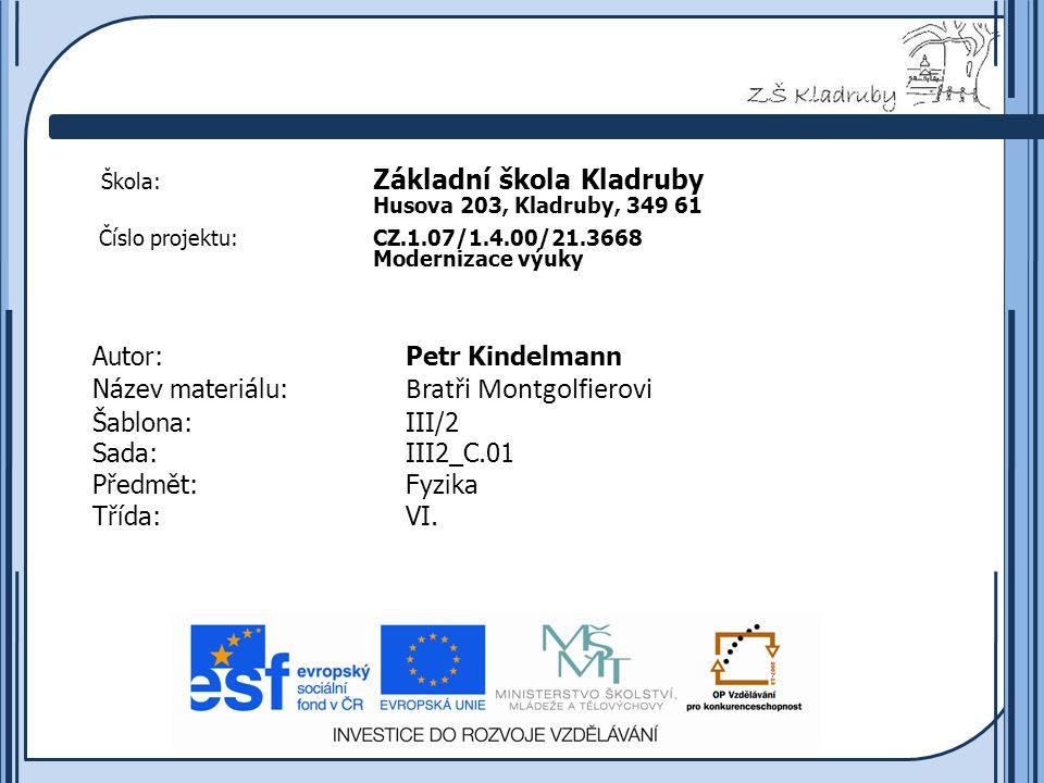 Základní škola Kladruby 2011  Anotace: Tento výukový materiál je zaměřen na Bratry Montgolfierovi.