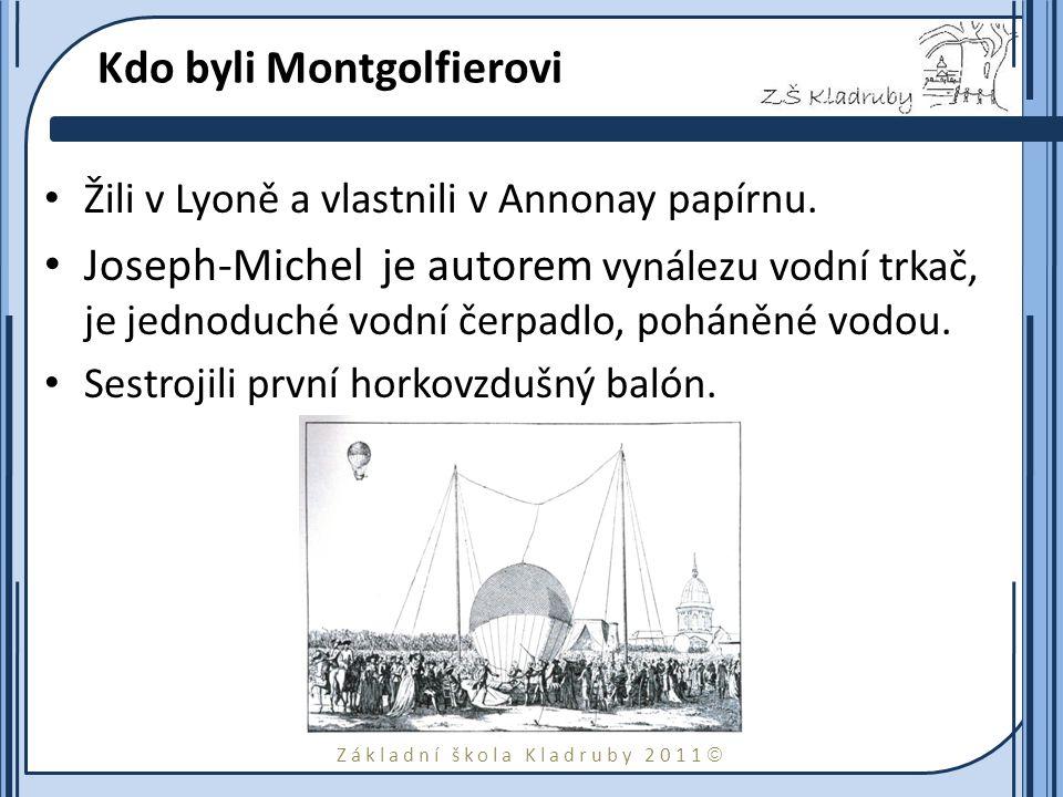 Základní škola Kladruby 2011  Kdo byli Montgolfierovi Žili v Lyoně a vlastnili v Annonay papírnu. Joseph-Michel je autorem vynálezu vodní trkač, je j