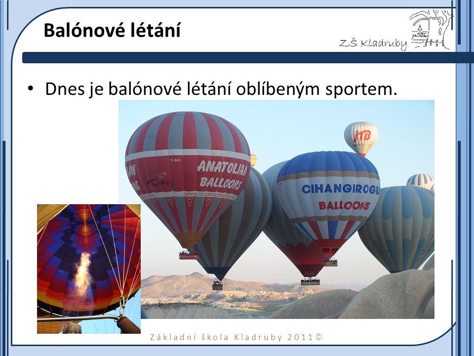 Základní škola Kladruby 2011  Balónové létání Dnes je balónové létání oblíbeným sportem.