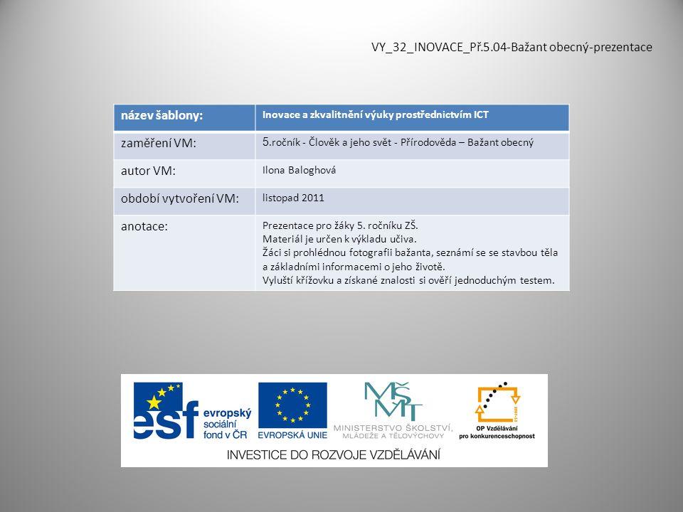 VY_32_INOVACE_Př.5.04-Bažant obecný-prezentace název šablony: Inovace a zkvalitnění výuky prostřednictvím ICT zaměření VM: 5.ročník - Člověk a jeho sv