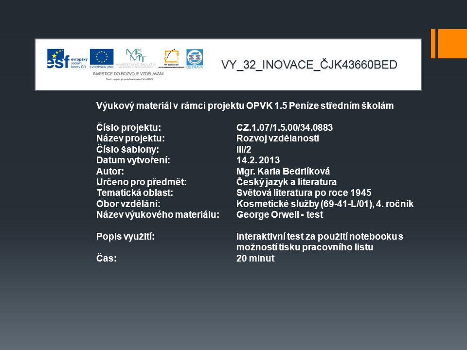 VY_32_INOVACE_ČJK43660BED Výukový materiál v rámci projektu OPVK 1.5 Peníze středním školám Číslo projektu:CZ.1.07/1.5.00/34.0883 Název projektu:Rozvoj vzdělanosti Číslo šablony: III/2 Datum vytvoření:14.2.