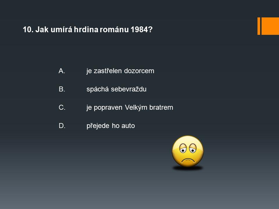 10. Jak umírá hrdina románu 1984.