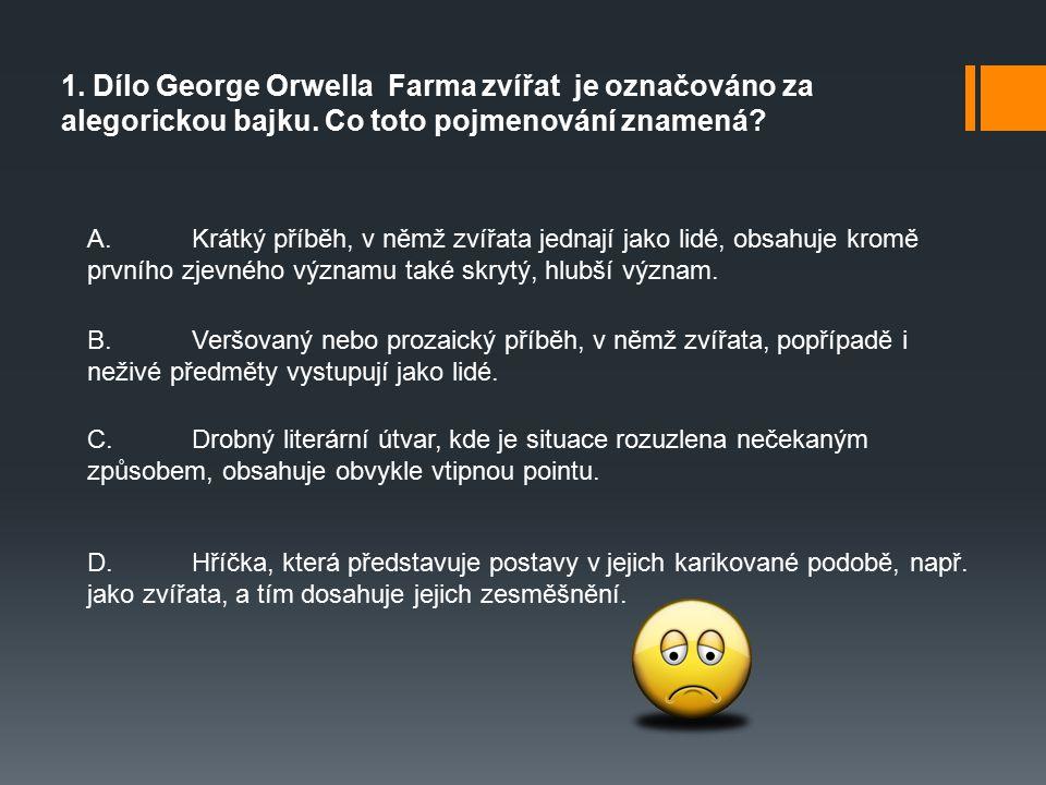 1. Dílo George Orwella Farma zvířat je označováno za alegorickou bajku.