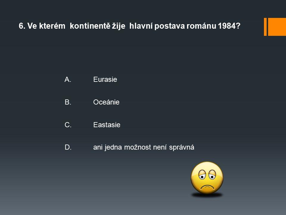 6. Ve kterém kontinentě žije hlavní postava románu 1984.