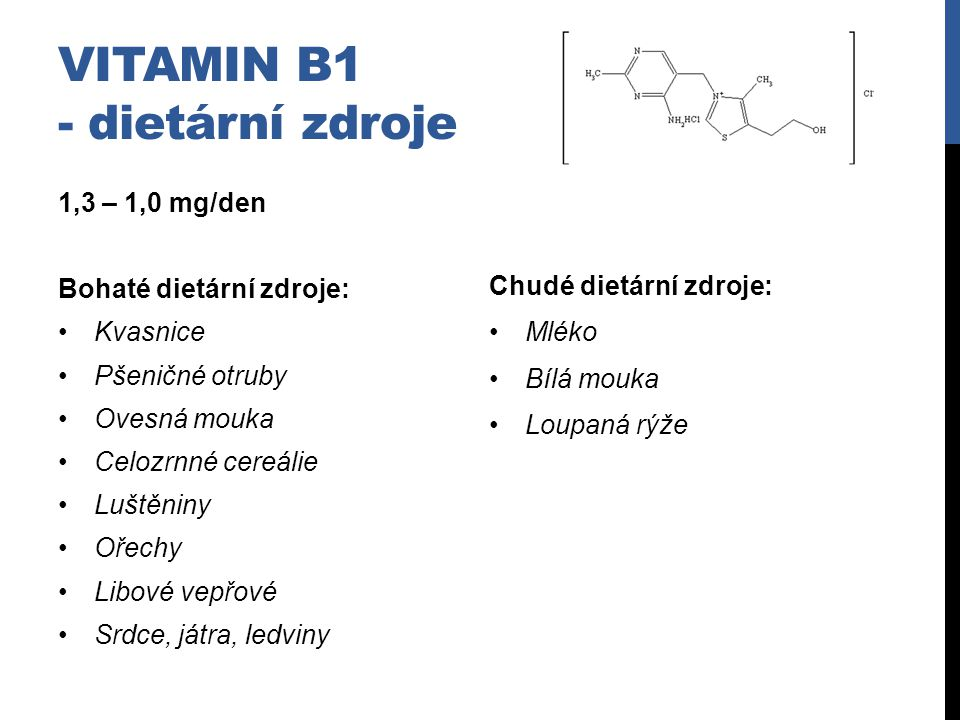 VITAMIN B1 - dietární zdroje 1,3 – 1,0 mg/den Bohaté dietární zdroje: Kvasnice Pšeničné otruby Ovesná mouka Celozrnné cereálie Luštěniny Ořechy Libové