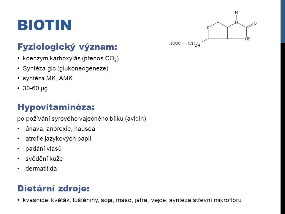 BIOTIN Fyziologický význam: koenzym karboxylás (přenos CO 2 ) Syntéza glc (glukoneogeneze) syntéza MK, AMK 30-60 µg Hypovitaminóza: po požívání syrové