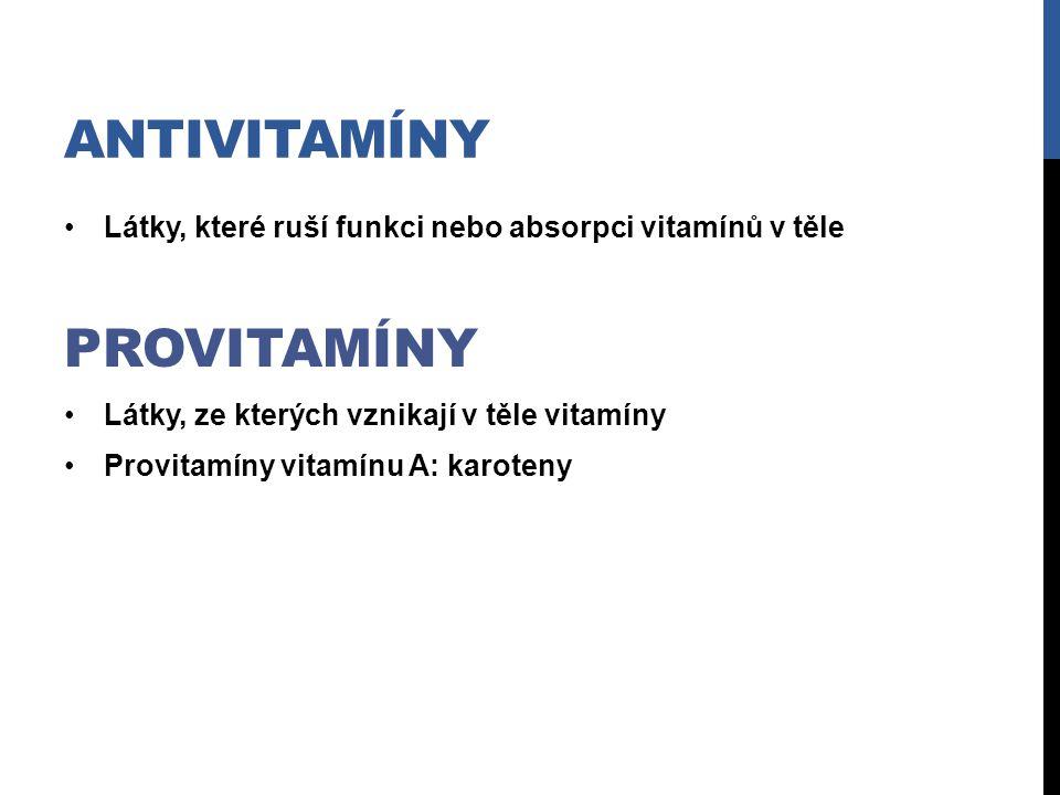 ANTIVITAMÍNY Látky, které ruší funkci nebo absorpci vitamínů v těle PROVITAMÍNY Látky, ze kterých vznikají v těle vitamíny Provitamíny vitamínu A: kar