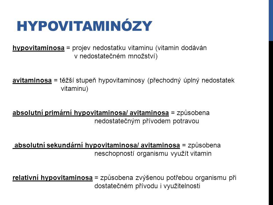 HYPOVITAMINÓZY hypovitaminosa = projev nedostatku vitaminu (vitamin dodáván v nedostatečném množství) avitaminosa = těžší stupeň hypovitaminosy (přech