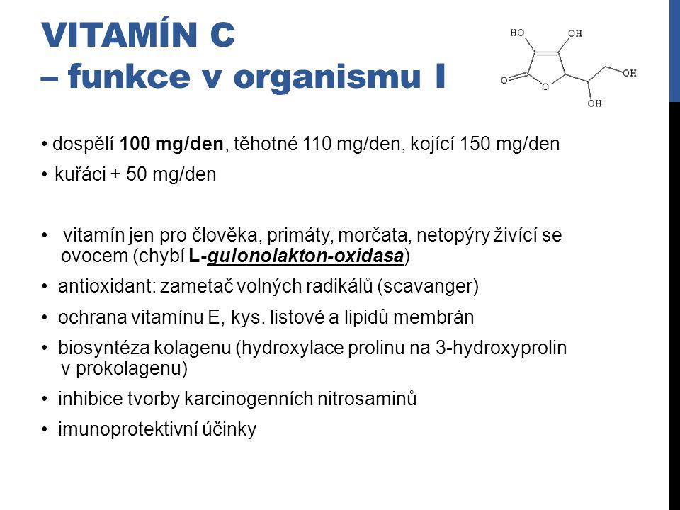 VITAMÍN C – funkce v organismu I dospělí 100 mg/den, těhotné 110 mg/den, kojící 150 mg/den kuřáci + 50 mg/den vitamín jen pro člověka, primáty, morčat