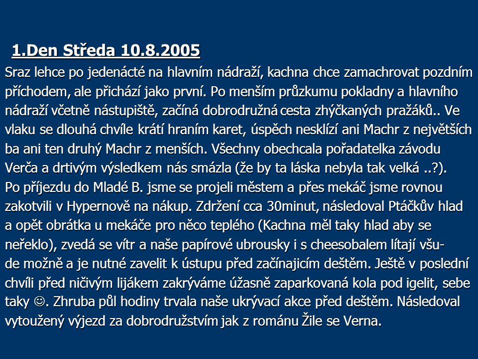 1.Den Středa 10.8.2005 1.Den Středa 10.8.2005 Sraz lehce po jedenácté na hlavním nádraží, kachna chce zamachrovat pozdním příchodem, ale přichází jako první.