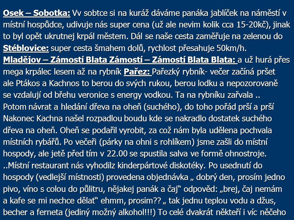Osek – Sobotka: Vv sobtce si na kuráž dáváme panáka jablíček na náměstí v místní hospůdce, udivuje nás super cena (už ale nevim kolik cca 15-20kč), jinak to byl opět ukrutnej krpál městem.