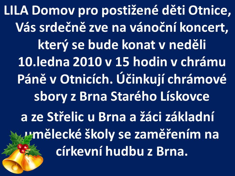 LILA Domov pro postižené děti Otnice, Vás srdečně zve na vánoční koncert, který se bude konat v neděli 10.ledna 2010 v 15 hodin v chrámu Páně v Otnicí