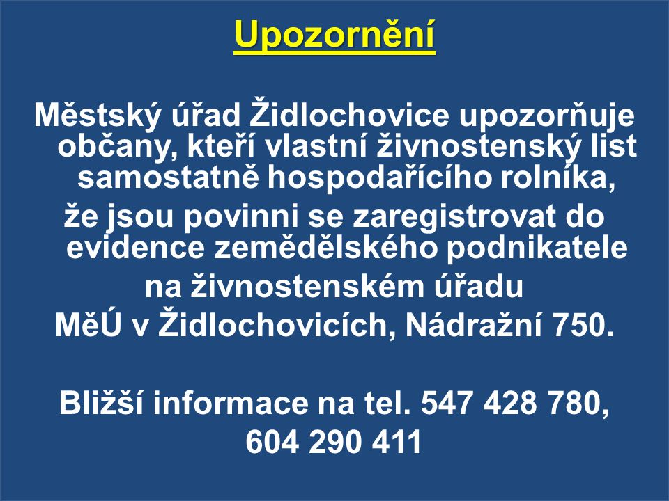 Upozornění Městský úřad Židlochovice upozorňuje občany, kteří vlastní živnostenský list samostatně hospodařícího rolníka, že jsou povinni se zaregistr
