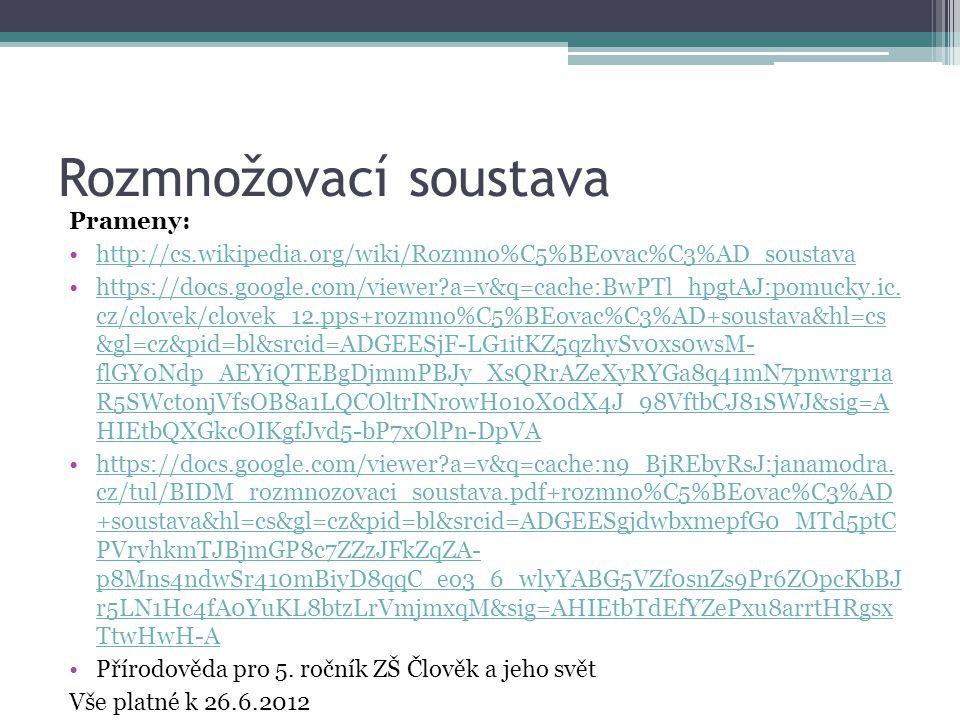 Rozmnožovací soustava Prameny: http://cs.wikipedia.org/wiki/Rozmno%C5%BEovac%C3%AD_soustava https://docs.google.com/viewer?a=v&q=cache:BwPTl_hpgtAJ:pomucky.ic.