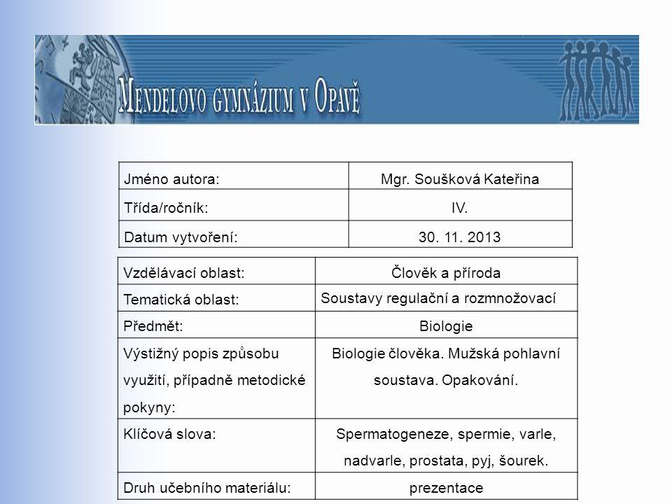 Jméno autora:Mgr. Soušková Kateřina Třída/ročník:IV. Datum vytvoření:30. 11. 2013 Vzdělávací oblast:Člověk a příroda Tematická oblast: Soustavy regula