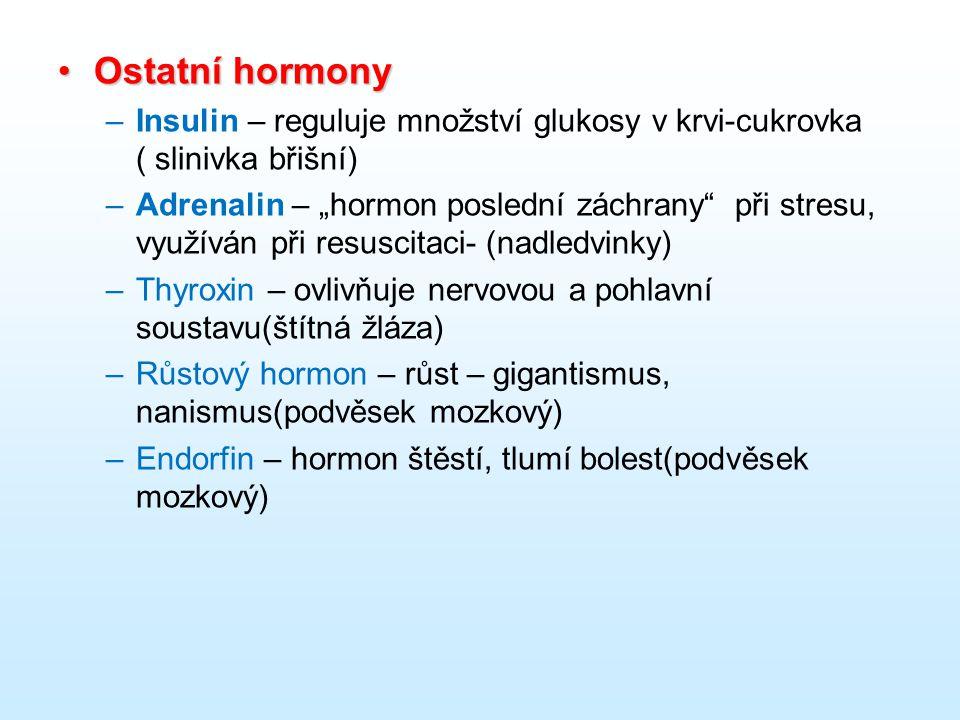 """Ostatní hormonyOstatní hormony –Insulin – reguluje množství glukosy v krvi-cukrovka ( slinivka břišní) –Adrenalin – """"hormon poslední záchrany"""" při str"""