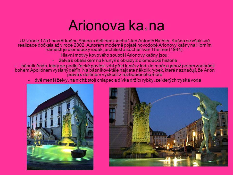 Arionova ka š na Už v roce 1751 navrhl kašnu Ariona s delfínem sochař Jan Antonín Richter. Kašna se však své realizace dočkala až v roce 2002. Autorem