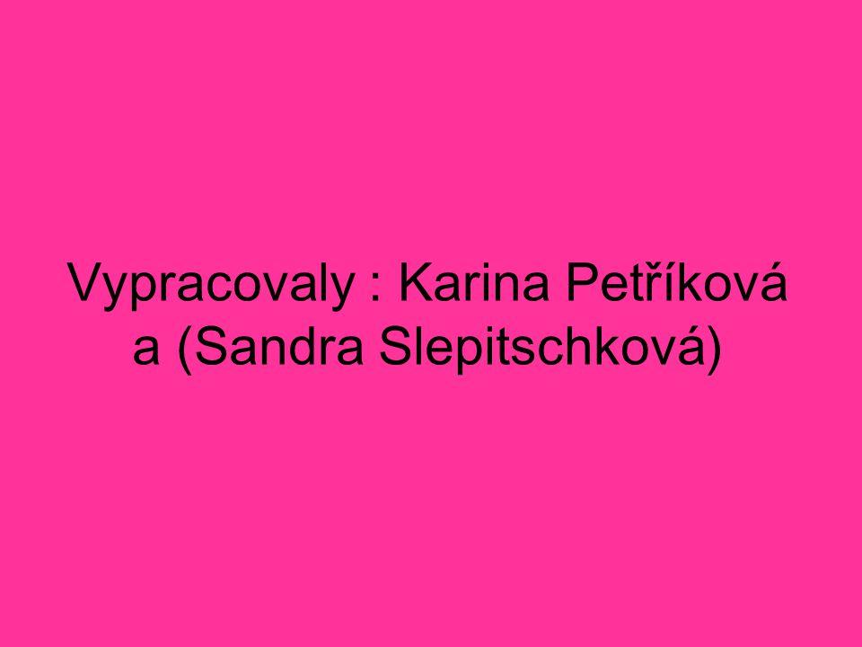 Vypracovaly : Karina Petříková a (Sandra Slepitschková)