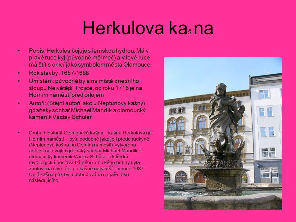 Herkulova ka š na Popis: Herkules bojuje s lernskou hydrou. Má v pravé ruce kyj (původně měl meč) a v levé ruce má štít s orlicí jako symbolem města O
